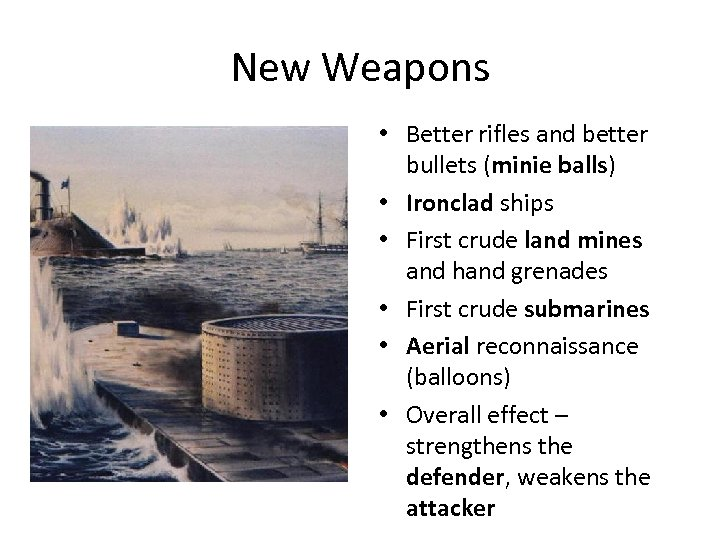 New Weapons • Better rifles and better bullets (minie balls) • Ironclad ships •