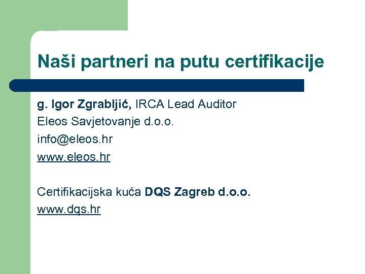 Naši partneri na putu certifikacije g. Igor Zgrabljić, IRCA Lead Auditor Eleos Savjetovanje d.