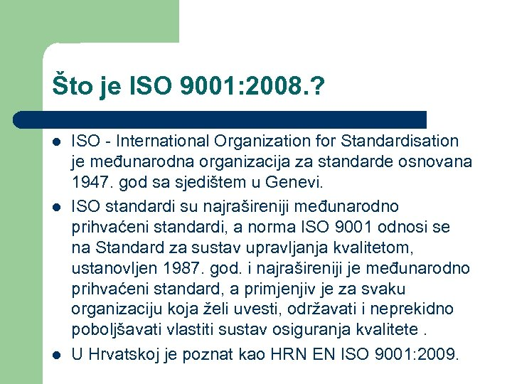 Što je ISO 9001: 2008. ? l l l ISO - International Organization for