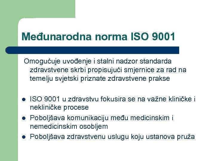 Međunarodna norma ISO 9001 Omogućuje uvođenje i stalni nadzor standarda zdravstvene skrbi propisujući smjernice