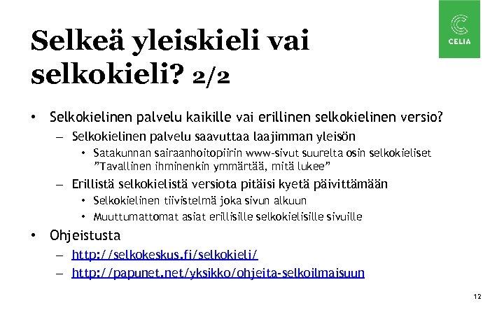 Selkeä yleiskieli vai selkokieli? 2/2 • Selkokielinen palvelu kaikille vai erillinen selkokielinen versio? –