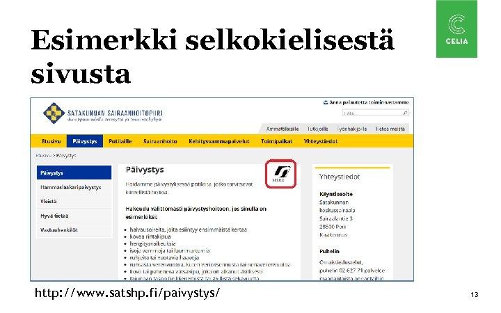 Esimerkki selkokielisestä sivusta http: //www. satshp. fi/paivystys/ 13