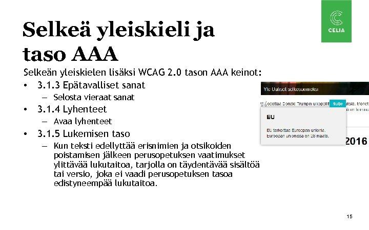 Selkeä yleiskieli ja taso AAA Selkeän yleiskielen lisäksi WCAG 2. 0 tason AAA keinot: