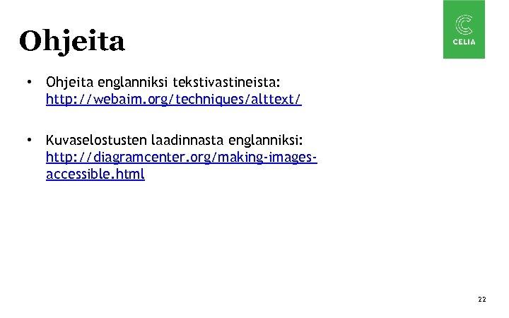 Ohjeita • Ohjeita englanniksi tekstivastineista: http: //webaim. org/techniques/alttext/ • Kuvaselostusten laadinnasta englanniksi: http: //diagramcenter.