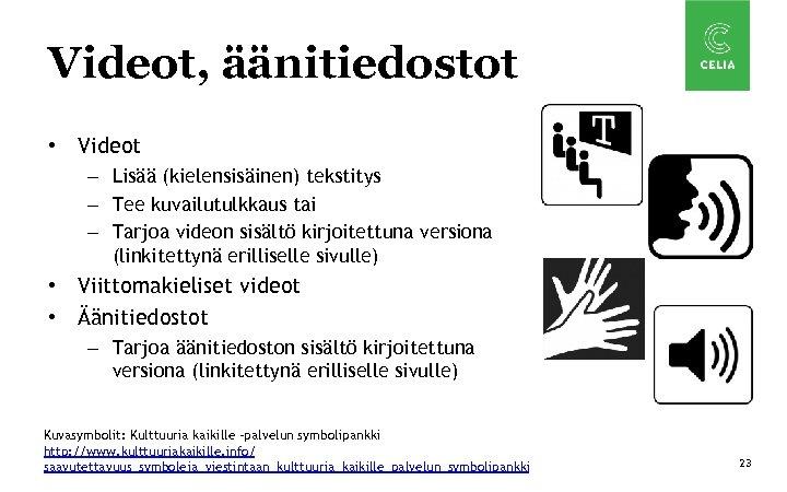 Videot, äänitiedostot • Videot – Lisää (kielensisäinen) tekstitys – Tee kuvailutulkkaus tai – Tarjoa