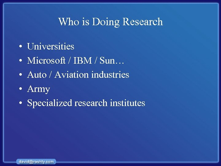 Who is Doing Research • • • Universities Microsoft / IBM / Sun… Auto