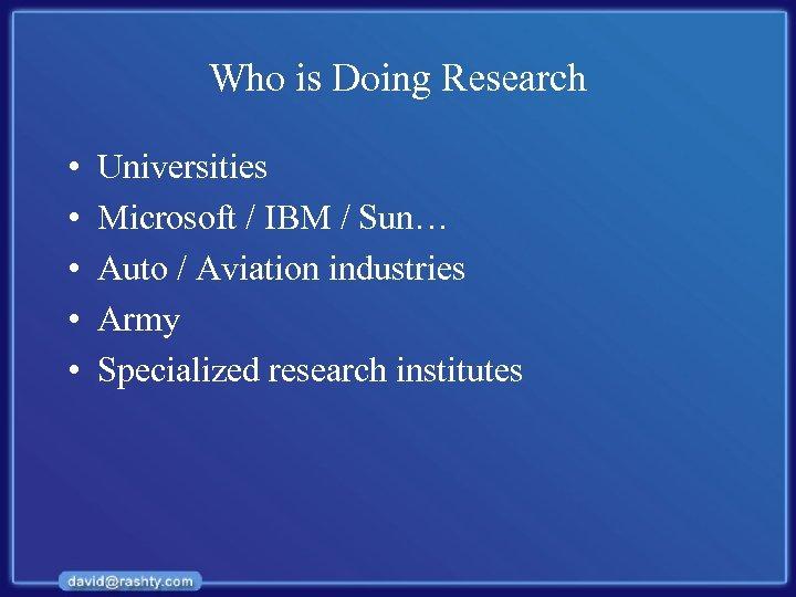Who is Doing Research • • • Universities Microsoft / IBM / Sun… Auto