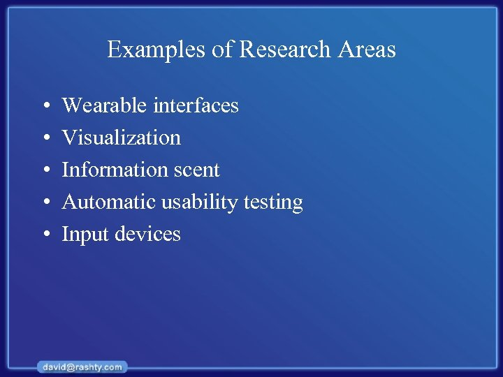 Examples of Research Areas • • • Wearable interfaces Visualization Information scent Automatic usability