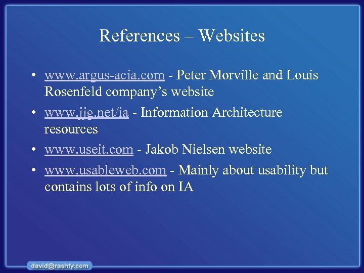 References – Websites • www. argus-acia. com - Peter Morville and Louis Rosenfeld company's