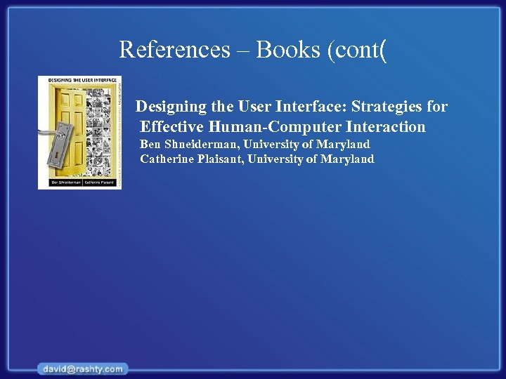 References – Books (cont( Designing the User Interface: Strategies for Effective Human-Computer Interaction Ben