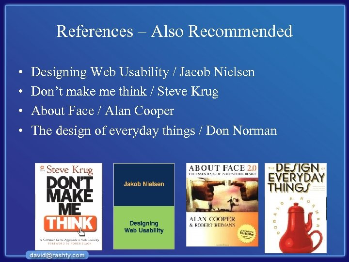 References – Also Recommended • • Designing Web Usability / Jacob Nielsen Don't make