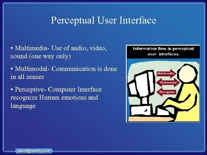 Perceptual User Interface • Multimedia- Use of audio, video, sound (one way only) •