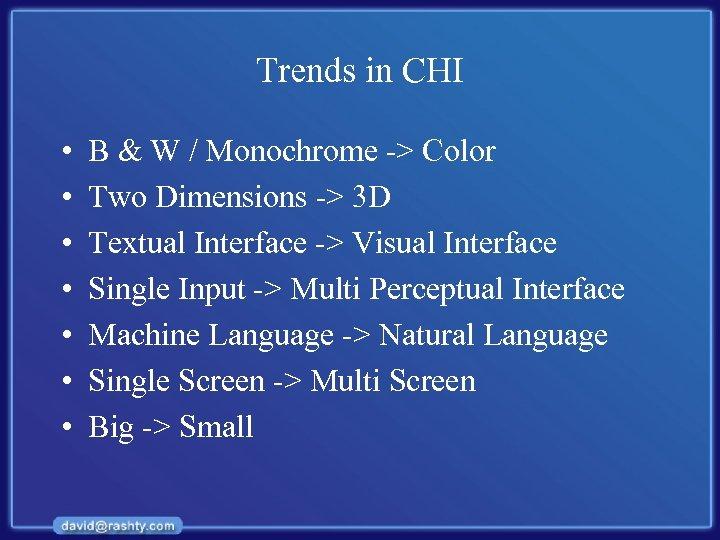 Trends in CHI • • B & W / Monochrome -> Color Two Dimensions