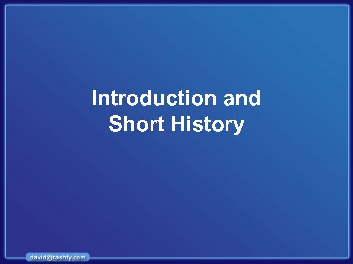 Introduction and Short History