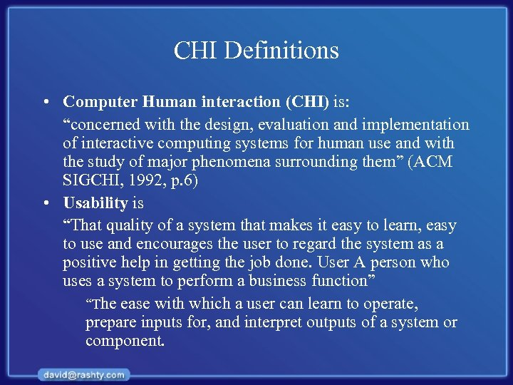 "CHI Definitions • Computer Human interaction (CHI) is: ""concerned with the design, evaluation and"