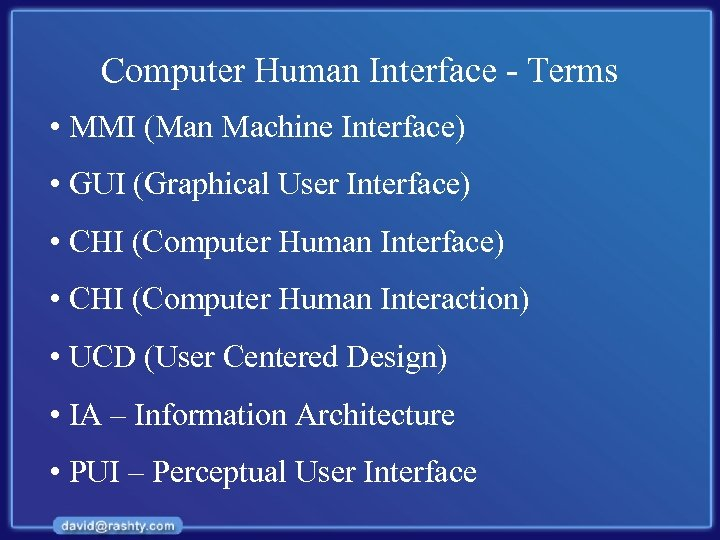 Computer Human Interface - Terms • MMI (Man Machine Interface) • GUI (Graphical User