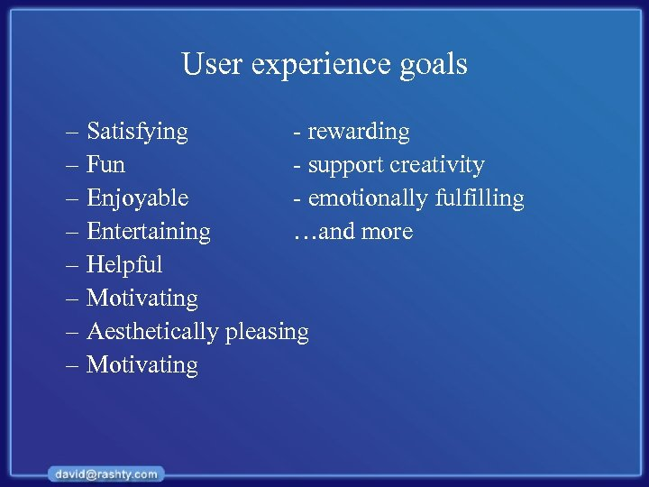 User experience goals – Satisfying - rewarding – Fun - support creativity – Enjoyable