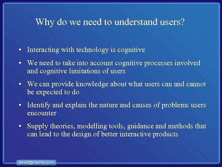 Why do we need to understand users? • Interacting with technology is cognitive •