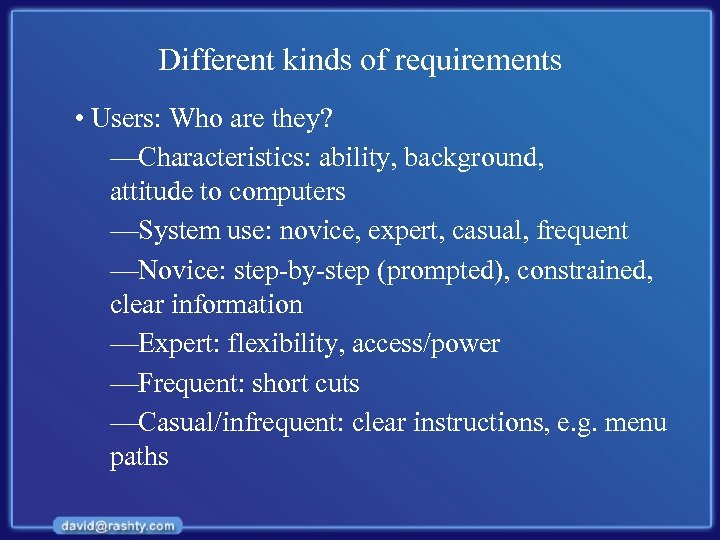 Different kinds of requirements • Users: Who are they? —Characteristics: ability, background, attitude to