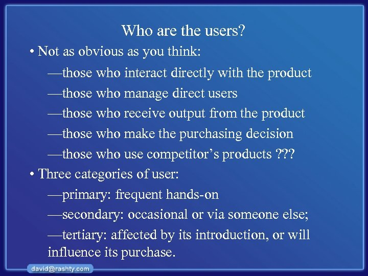 Who are the users? • Not as obvious as you think: —those who interact
