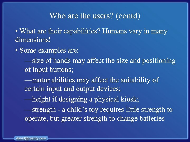 Who are the users? (contd) • What are their capabilities? Humans vary in many