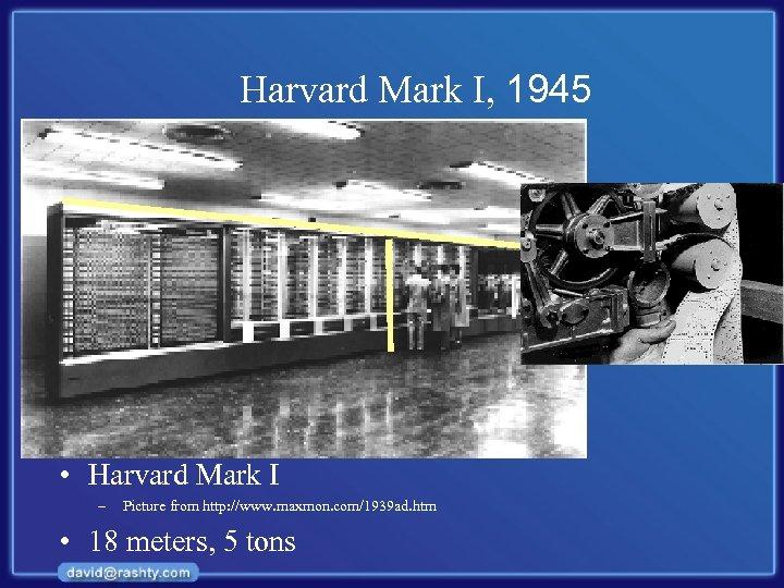 Harvard Mark I, 1945 • Harvard Mark I – Picture from http: //www. maxmon.