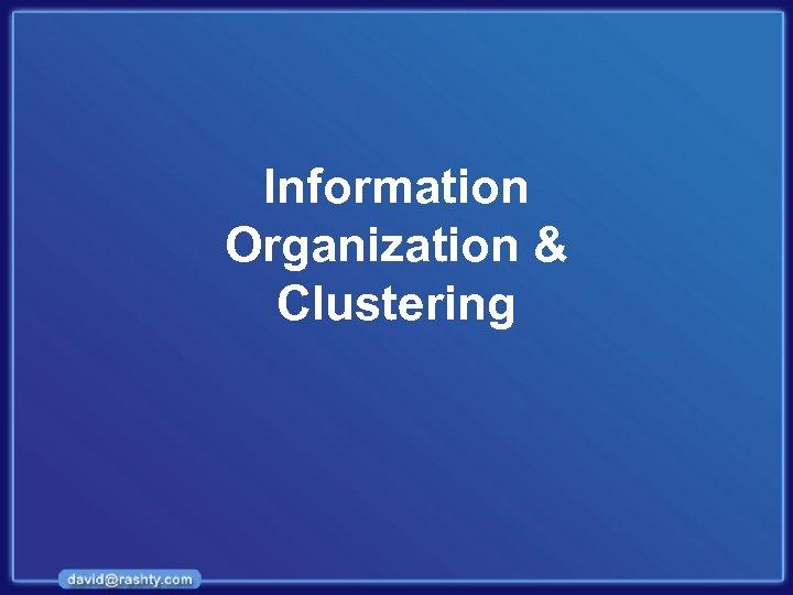 Information Organization & Clustering