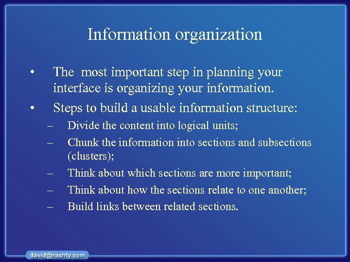 Information organization • • The most important step in planning your interface is organizing