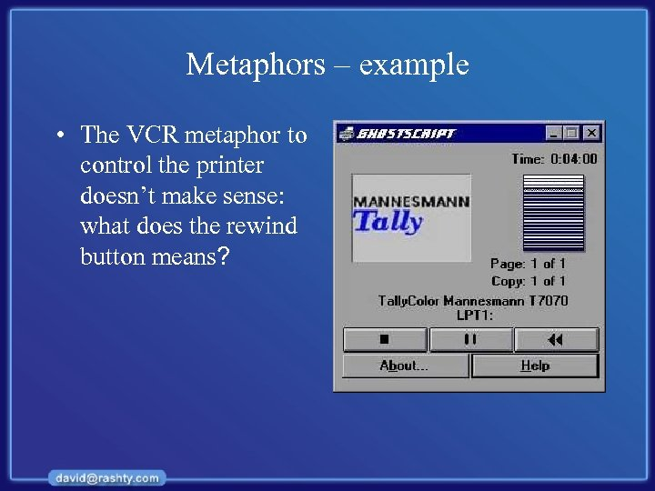 Metaphors – example • The VCR metaphor to control the printer doesn't make sense: