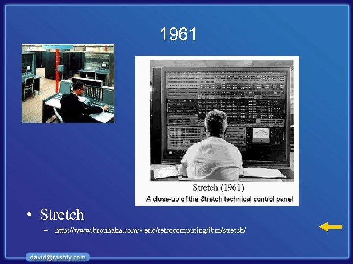 1961 • Stretch – http: //www. brouhaha. com/~eric/retrocomputing/ibm/stretch/