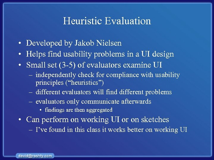 Heuristic Evaluation • Developed by Jakob Nielsen • Helps find usability problems in a