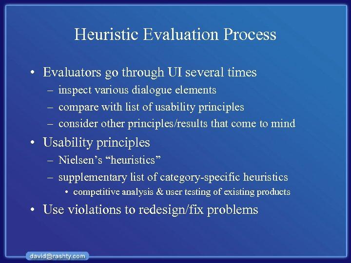 Heuristic Evaluation Process • Evaluators go through UI several times – inspect various dialogue