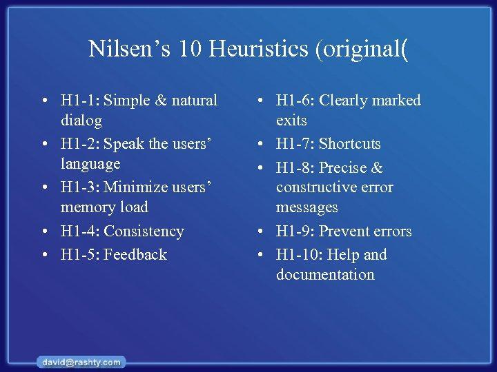 Nilsen's 10 Heuristics (original( • H 1 -1: Simple & natural dialog • H