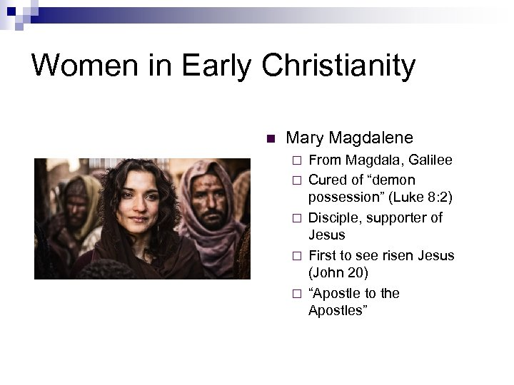 Women in Early Christianity n Mary Magdalene ¨ ¨ ¨ From Magdala, Galilee Cured