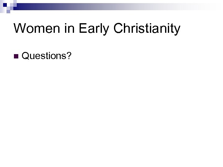 Women in Early Christianity n Questions?