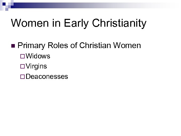Women in Early Christianity n Primary Roles of Christian Women ¨ Widows ¨ Virgins