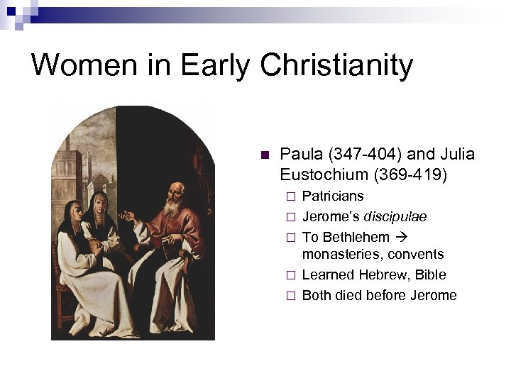 Women in Early Christianity n Paula (347 -404) and Julia Eustochium (369 -419) ¨