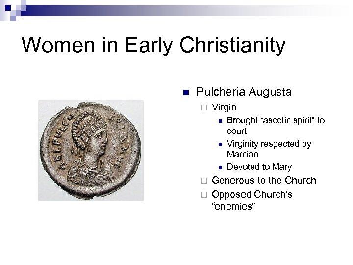 "Women in Early Christianity n Pulcheria Augusta ¨ Virgin n Brought ""ascetic spirit"" to"