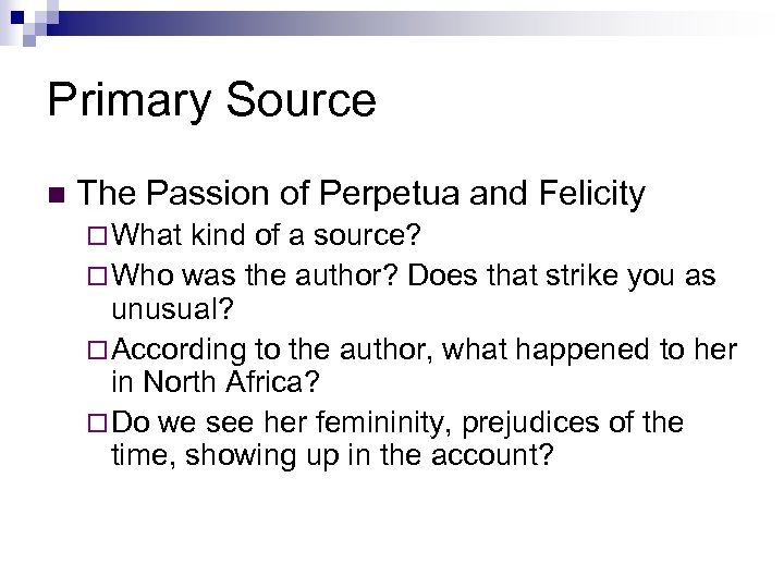 Primary Source n The Passion of Perpetua and Felicity ¨ What kind of a