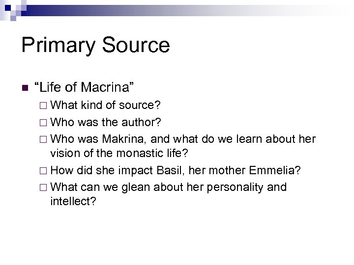 """Primary Source n """"Life of Macrina"""" ¨ What kind of source? ¨ Who was"""