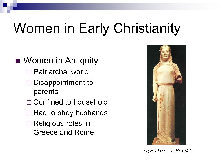 Women in Early Christianity n Women in Antiquity ¨ Patriarchal world ¨ Disappointment to