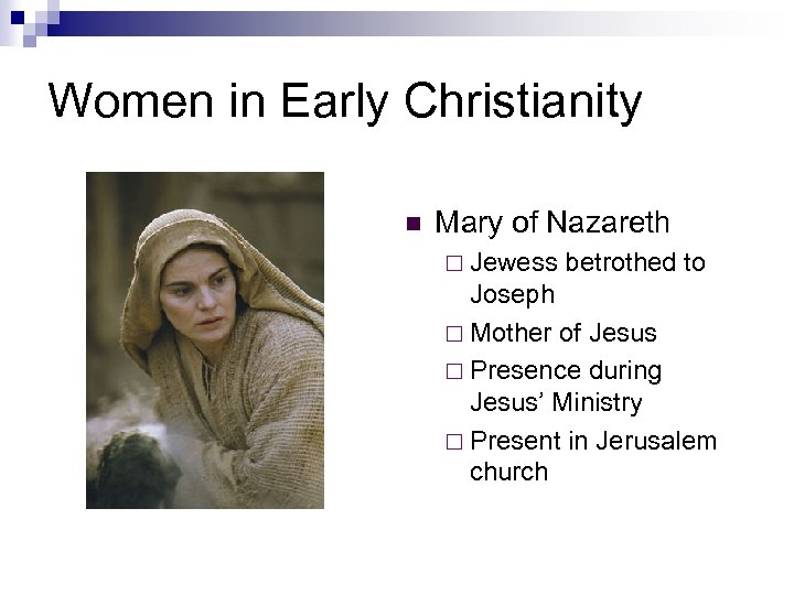 Women in Early Christianity n Mary of Nazareth ¨ Jewess betrothed to Joseph ¨