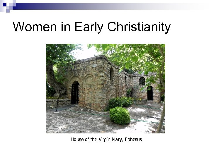 Women in Early Christianity House of the Virgin Mary, Ephesus