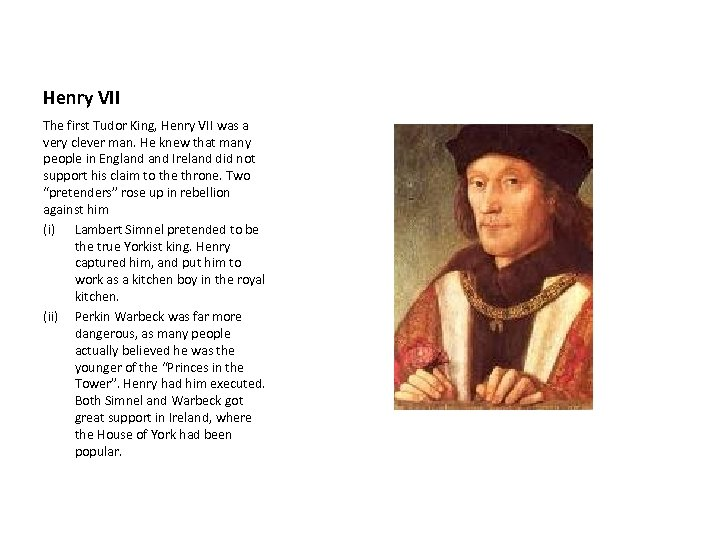 Henry VII The first Tudor King, Henry VII was a very clever man. He