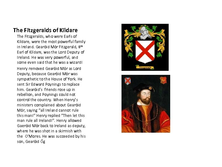 The Fitzgeralds of Kildare The Fitzgeralds, who were Earls of Kildare, were the most