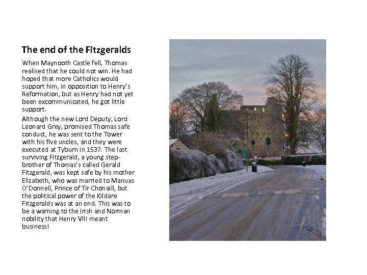 The end of the Fitzgeralds When Maynooth Castle fell, Thomas realised that he could