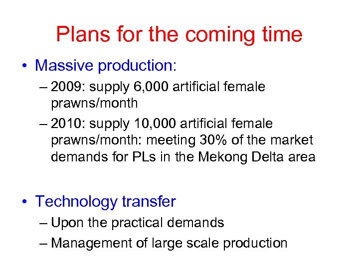 Plans for the coming time • Massive production: – 2009: supply 6, 000 artificial