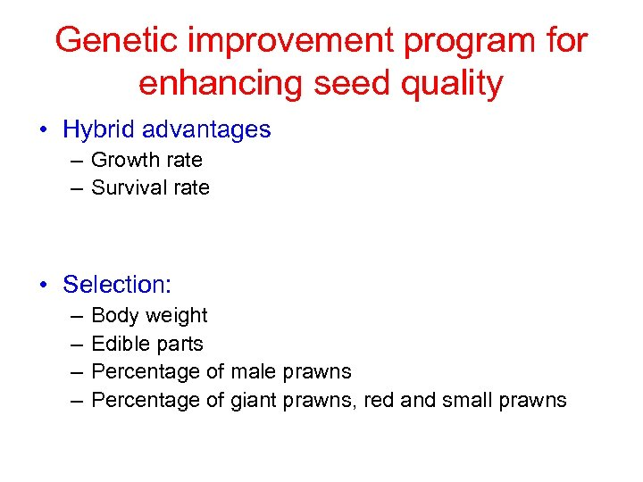 Genetic improvement program for enhancing seed quality • Hybrid advantages – Growth rate –