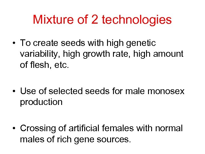 Mixture of 2 technologies • To create seeds with high genetic variability, high growth