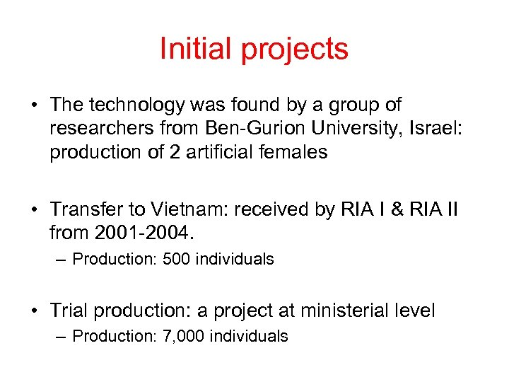 Initial projects • The technology was found by a group of researchers from Ben-Gurion